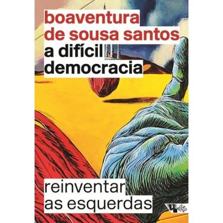 A difícil democracia: Reinventar as esquerdas - Boaventura de Sousa Santos