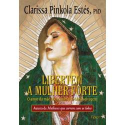 Libertem a mulher forte - Clarissa Pinkola Estés