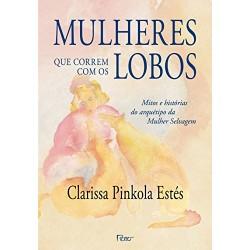 Mulheres que correm com os lobos - Clarissa Pinkola Lobos