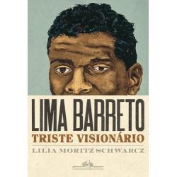 Lima Barreto Triste visionário - Lilia Moritz Schwarcz