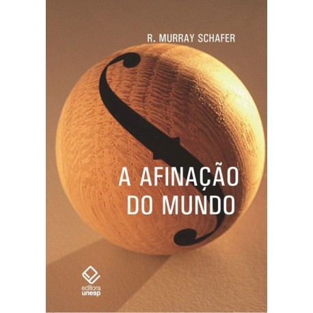 A afinação do mundo - R. Murray Schafer