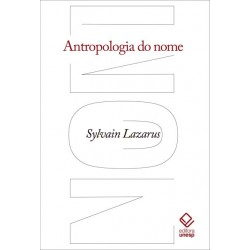 Antropologia do nome - Sylvain Lazarus