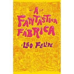 A fantastica fábrica - Leo Felipe