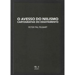 O avesso do niilismo cartografias do esgotamento - Peter Pál Pelbart