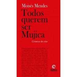 Todos querem ser Mujica - Moisés Mendes