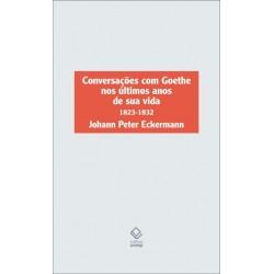 Conversações com Goethe nos últimos anos de sua vida - Johann Peter Eckermann