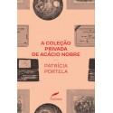 A coleção privada de Acácio Nobre - Patrícia Portela