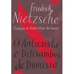 O anticristo e ditirambos de Dionísio - Friedrich Nietzsche