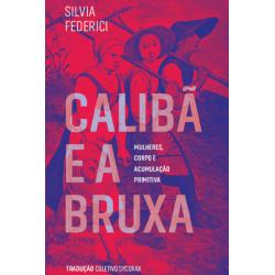 Calibã e a bruxa - Silvia Federici
