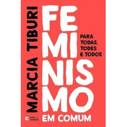 Feminismo em comum para todas todes e todos - Marcia Tiburi