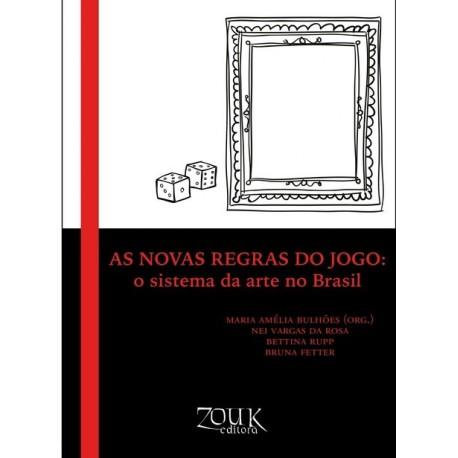 As novas regras do jogo: o sistema de arte no Brasil - Maria Amélia Bulhões (Org.)