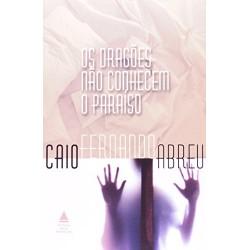 Os Dragões Não conhecem o Paraíso – Caio Fernando Abreu