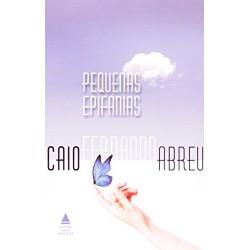 Pequenas Epifanias – Caio Fernando Abreu - Livraria Taverna