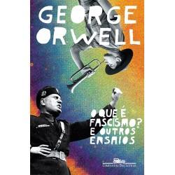 O que é fascismo? e outros ensaios - George Orwell
