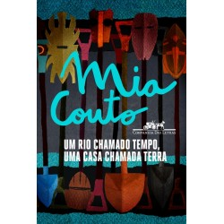 Um rio chamado tempo, uma casa chamada terra - Mia Couto